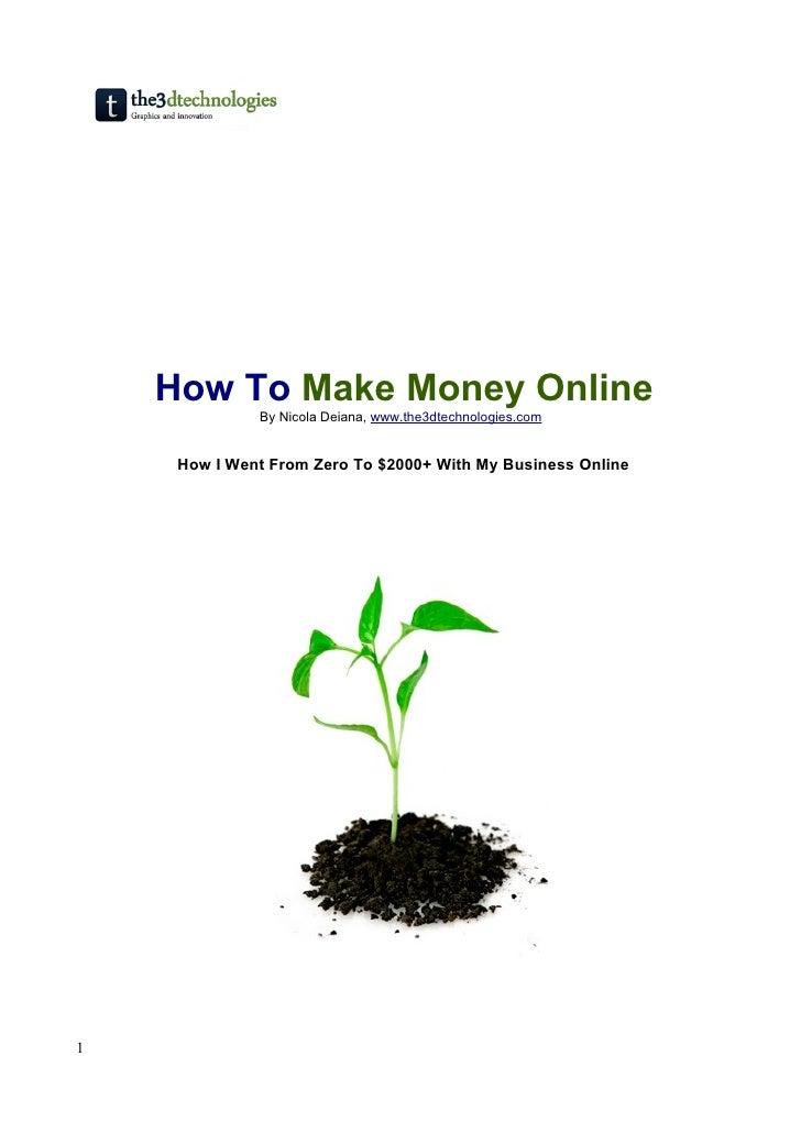 How To Make Money Online               By Nicola Deiana, www.the3dtechnologies.com        How I Went From Zero To $2000+ W...