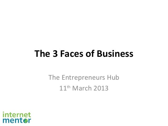 The 3 Faces of Business   The Entrepreneurs Hub      11th March 2013