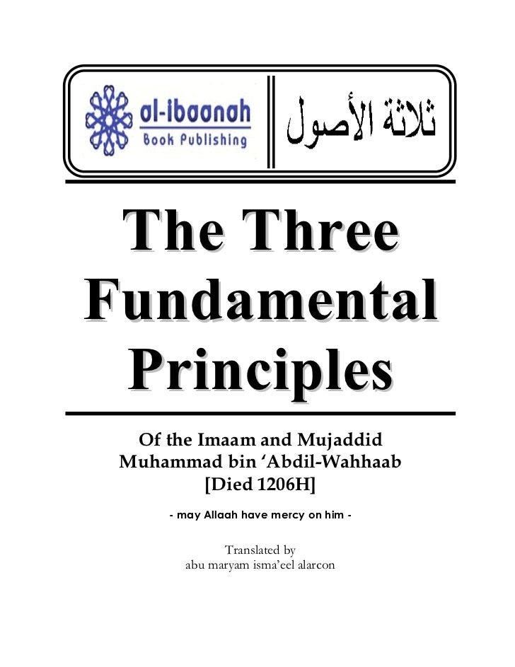 The ThreeFundamental Principles  Of the Imaam and Mujaddid Muhammad bin 'Abdil-Wahhaab          [Died 1206H]     - may All...