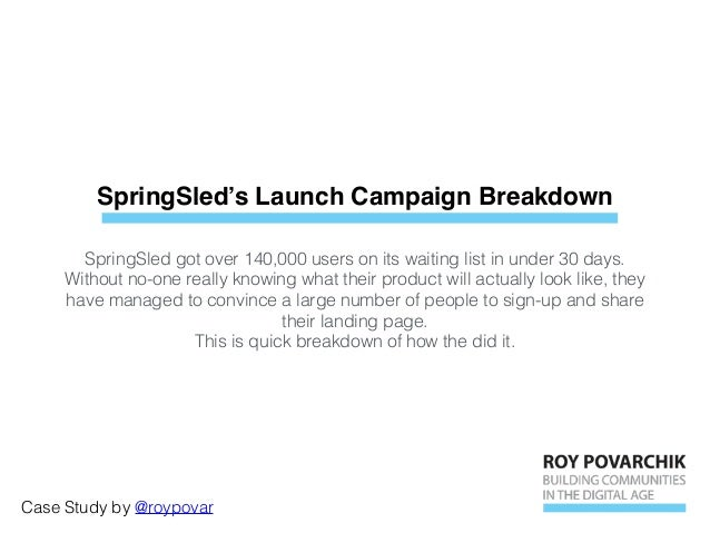 SpringSled's Launch Campaign Breakdown Case Study by @roypovar SpringSled got over 140,000 users on its waiting list in un...