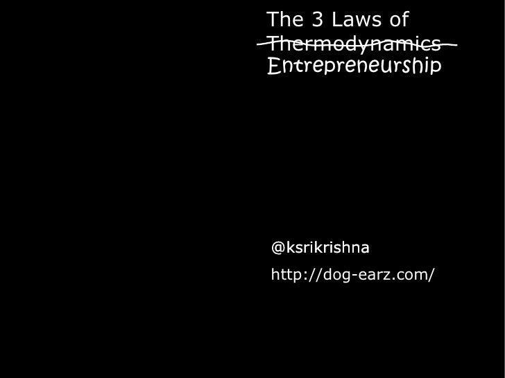 The 3 Laws of Thermodynamics Entrepreneurship     @ksrikrishna http://dog-earz.com/