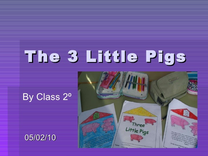 The 3 Little Pigs 05/02/10 By Class 2º