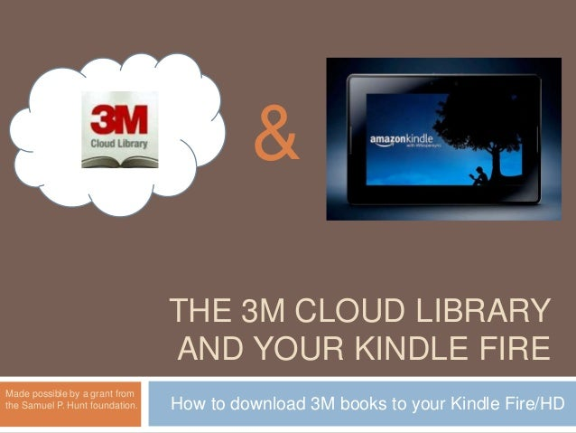&                                 THE 3M CLOUD LIBRARY                                 AND YOUR KINDLE FIREMade possible b...
