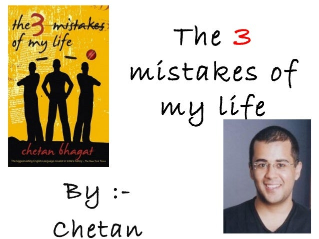 The 3mistakes ofmy lifeBy :-Chetan