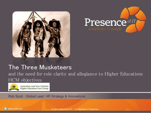 The Three Musketeers  and the need for role clarity and allegiance to Higher Educations  HCM objectives  Rob Scott : Globa...