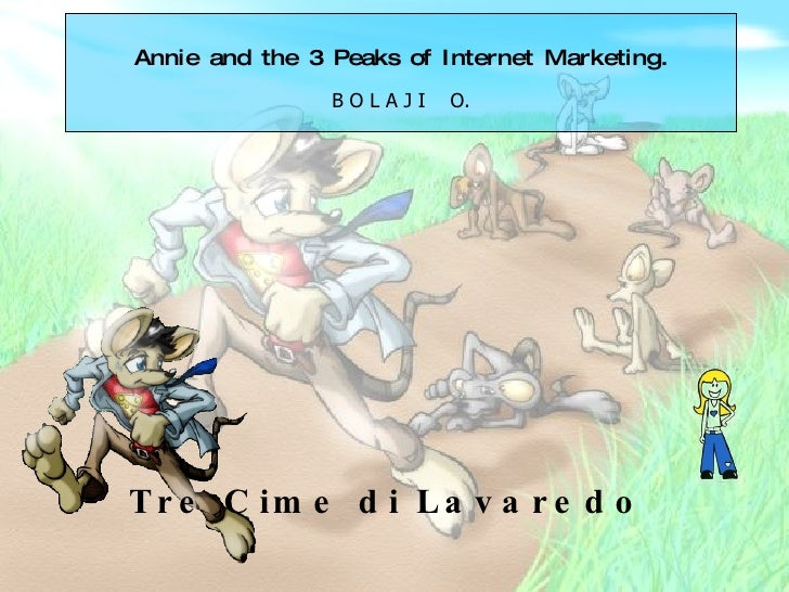 Annie and the 3 Peaks of Internet Marketing. B O L A J I  O. Tre Cime di Lavaredo