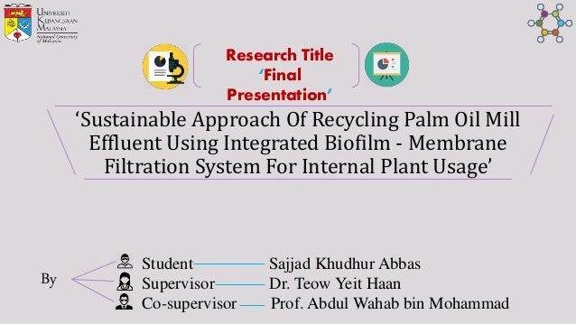 'Sustainable Approach Of Recycling Palm Oil Mill Effluent Using Integrated Biofilm - Membrane Filtration System For Intern...