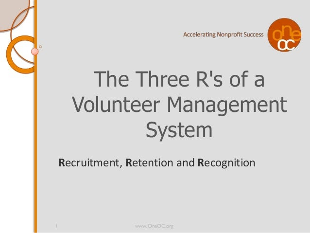 The Three Rs of a      Volunteer Management             System    Recruitment, Retention and Recognition1                 ...
