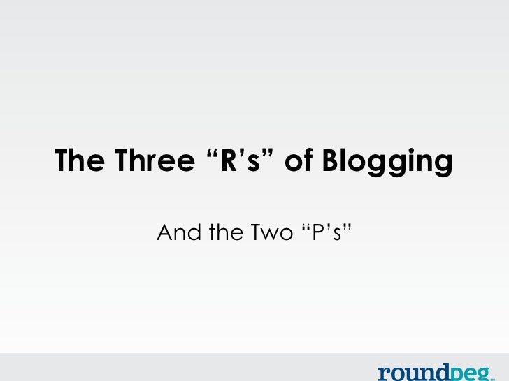 "The Three ""R's"" of Blogging      And the Two ""P's"""