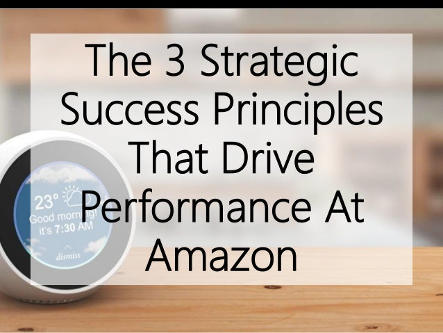The 3 Strategic Success Principles That Drive Performance At Amazon