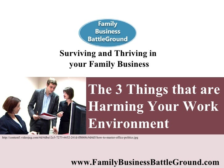 The 3 Things that are Harming Your Work Environment   Surviving and Thriving in  your Family Business www.FamilyBusinessBa...