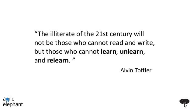 """""""The illiterate of the 21st century will not be those who cannot read and write, but those who cannot learn, unlearn, and ..."""
