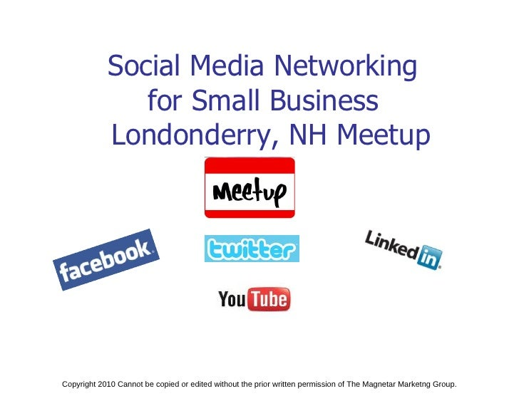 Social Media Networking                for Small Business             Londonderry, NH Meetup     Copyright 2010 Cannot be ...