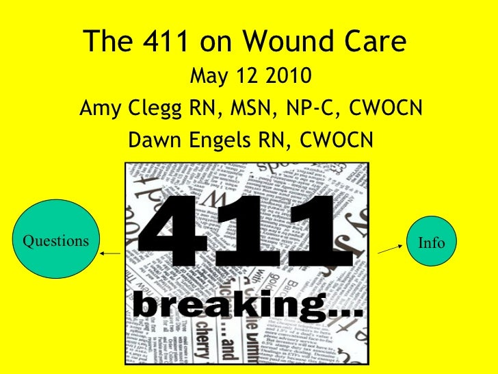 The 411 on Wound Care                 May 12 2010       Amy Clegg RN, MSN, NP-C, CWOCN           Dawn Engels RN, CWOCNQues...