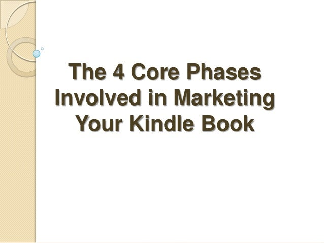 The 4 Core PhasesInvolved in Marketing   Your Kindle Book