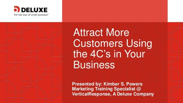 © Deluxe Enterprise Operations, LLC. Proprietary and Confidential. Attract More Customers Using the 4C's in Your Business ...