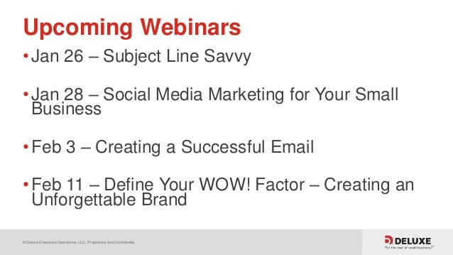 © Deluxe Enterprise Operations, LLC. Proprietary and Confidential. Upcoming Webinars •Jan 26 – Subject Line Savvy •Jan 28 ...