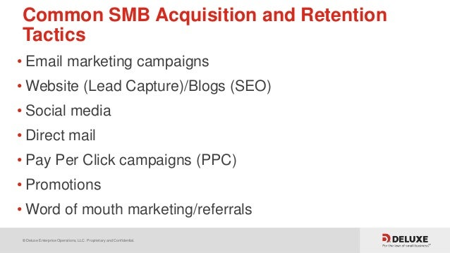 © Deluxe Enterprise Operations, LLC. Proprietary and Confidential. Common SMB Acquisition and Retention Tactics • Email ma...