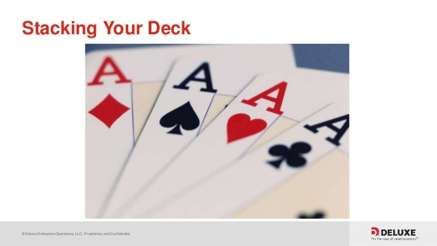 © Deluxe Enterprise Operations, LLC. Proprietary and Confidential. Stacking Your Deck