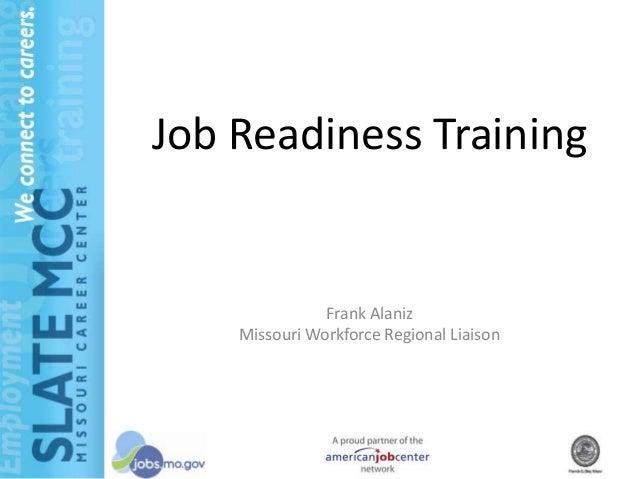 Frank AlanizMissouri Workforce Regional LiaisonJob Readiness Training