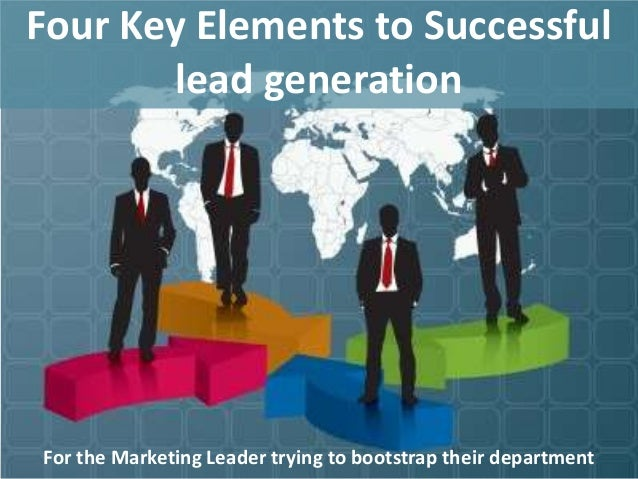 Four Key Elements to Successful            lead generation1   For the Marketing Leader trying to bootstrap their department