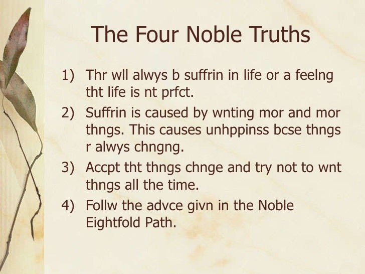 buddhism 4 noble truths Introduction to suffering, causes for suffering, release of nirvana and the path.