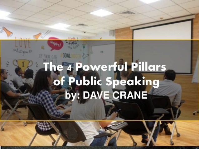 The 4 Powerful Pillars of Public Speaking by: DAVE CRANE