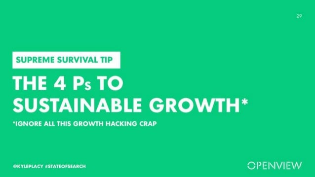 1 @KYLEPLACY #STATEOFSEARCH THE 4 PS TO SUSTAINABLE GROWTH* SUPREME SURVIVAL TIP *IGNORE ALL THIS GROWTH HACKING CRAP