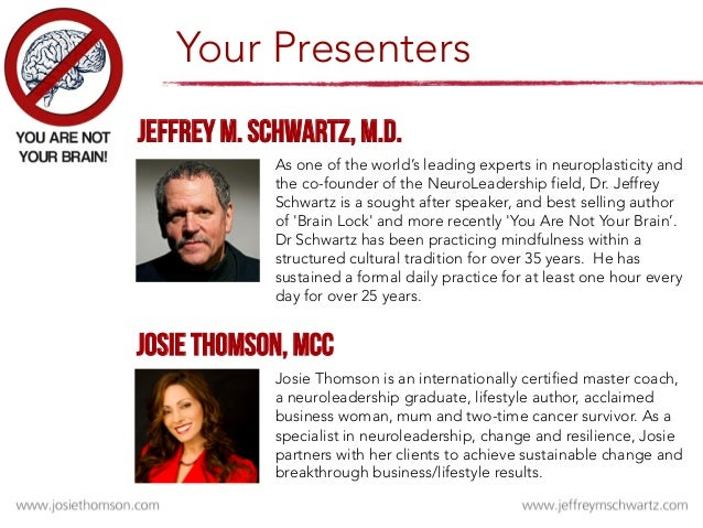 Your Presenters   As one of the world's leading experts in neuroplasticity and the co-founder of the NeuroLeadership field...