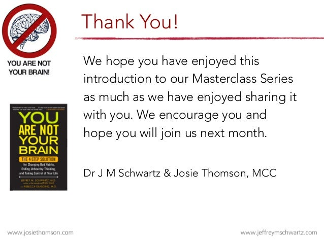 You Are Not Your Brain! Presented by Dr Jeffrey M. Schwartz and Josephine Thomson, MCC