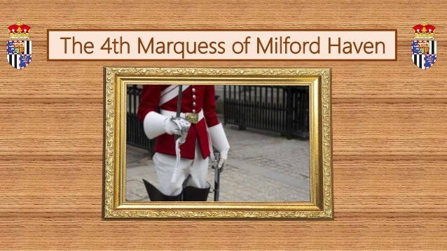 The 4th Marquess of Milford Haven