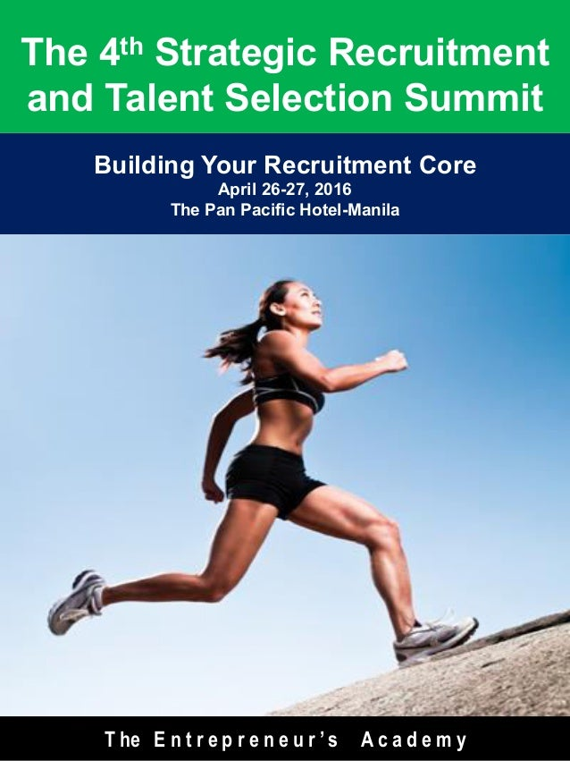 Building Your Recruitment Core April 26-27, 2016 The Pan Pacific Hotel-Manila The 4th Strategic Recruitment and Talent Sel...
