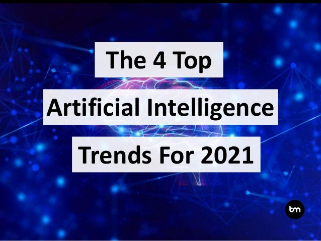 The 4 Top Artificial Intelligence Trends For 2021