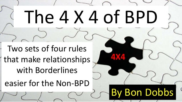 The 4 X 4 of BPD Two sets of four rulesthat make relationships   4X4   with Borderlineseasier for the Non-BPD             ...