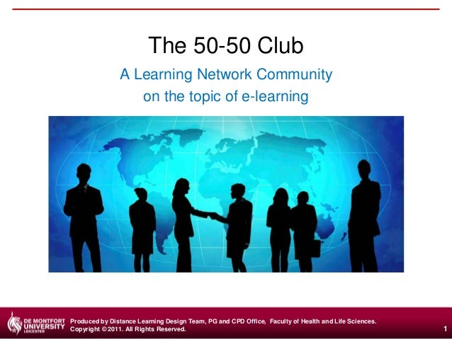 The 50-50 Club A Learning Network Community on the topic of e-learning  Produced by Distance Learning Design Team, PG and ...
