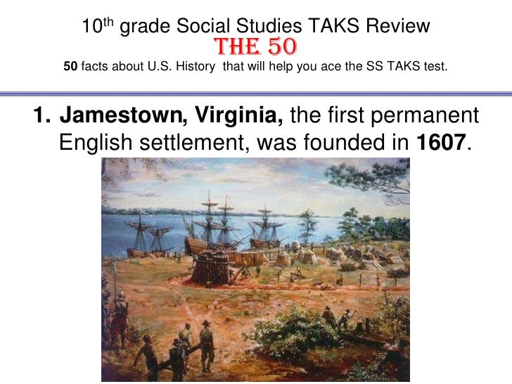10th grade Social Studies TAKS ReviewThe 50 50facts about U.S. History  that will help you ace the SS TAKS test.<br />Jame...