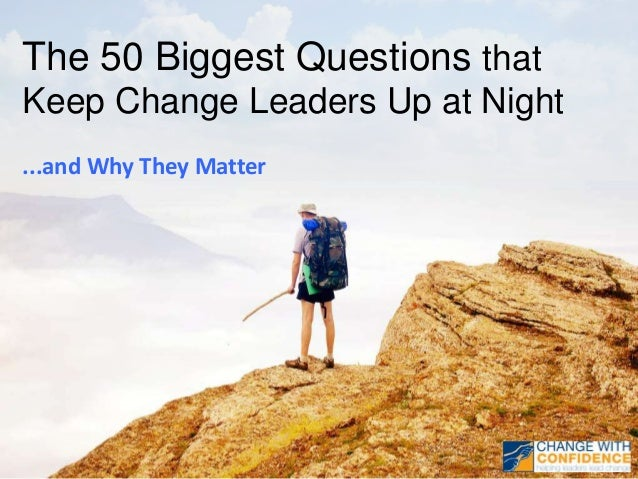 The 50 Biggest Questions that Keep Change Leaders Up at Night ...and Why They Matter
