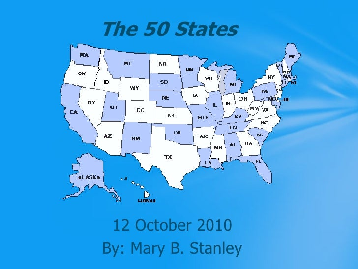 The 50 States<br />12 October 2010<br />By: Mary B. Stanley<br />