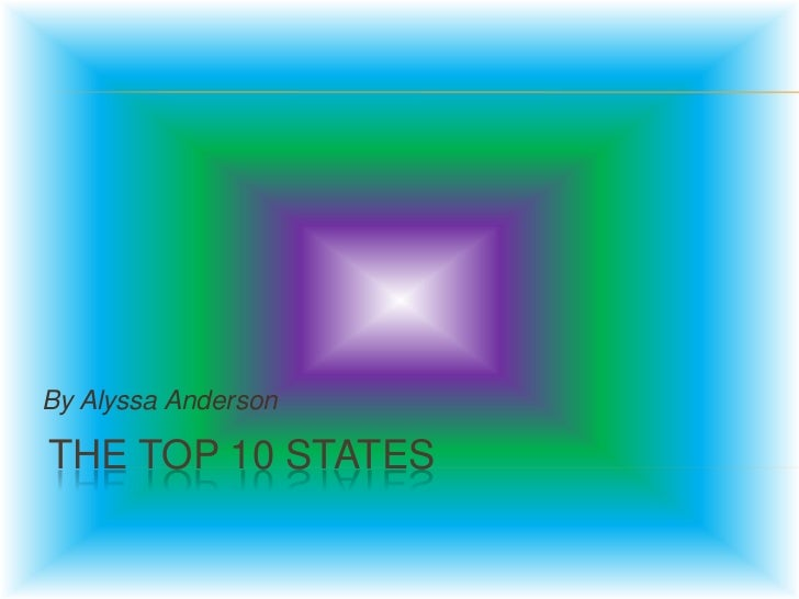 By Alyssa AndersonTHE TOP 10 STATES