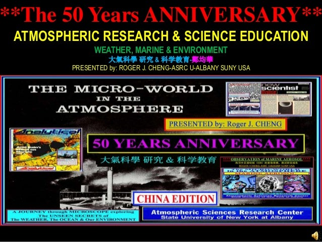 **The 50 Years ANNIVERSARY** ATMOSPHERIC RESEARCH & SCIENCE EDUCATION WEATHER, MARINE & ENVIRONMENT 大氣科學 研究 & 科学教育-鄭均華 PRE...