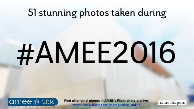 51 stunning photos taken during #AMEE2016 Find all original photos in AMEE's Flickr photo archive: https://www.flickr.com/p...