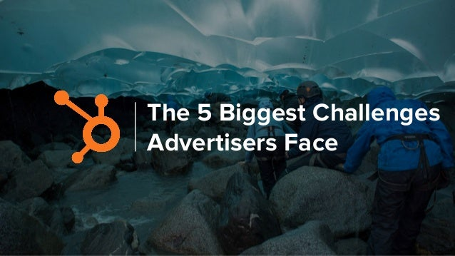 The 5 Biggest Challenges Advertisers Face