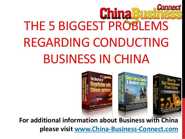 THE 5 BIGGEST PROBLEMSREGARDING CONDUCTINGBUSINESS IN CHINAFor additional information about Business with Chinaplease visi...