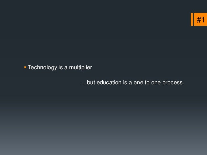 #4 Some schools have developed a virtual education system,  but it is a closed system.              …Closed to criticism,...