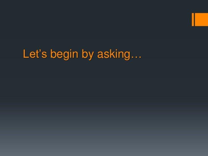 Let's begin by asking…