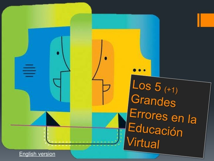 Los 5 (+1)Grandes Errores en la Educación Virtual<br />English version<br />