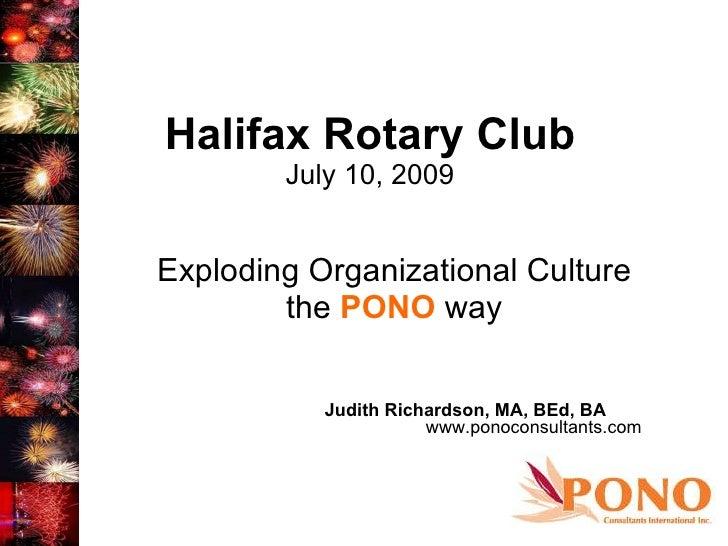 Halifax Rotary Club July 10, 2009 Exploding Organizational Culture the  PONO  way Judith Richardson, MA, BEd, BA  www.pono...