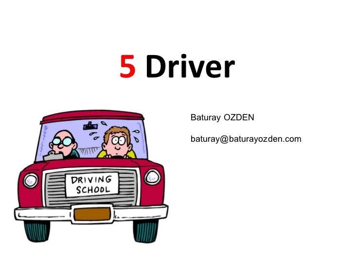 5  Driver Baturay OZDEN [email_address]