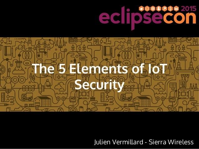 The 5 Elements of IoT Security Julien Vermillard - Sierra Wireless