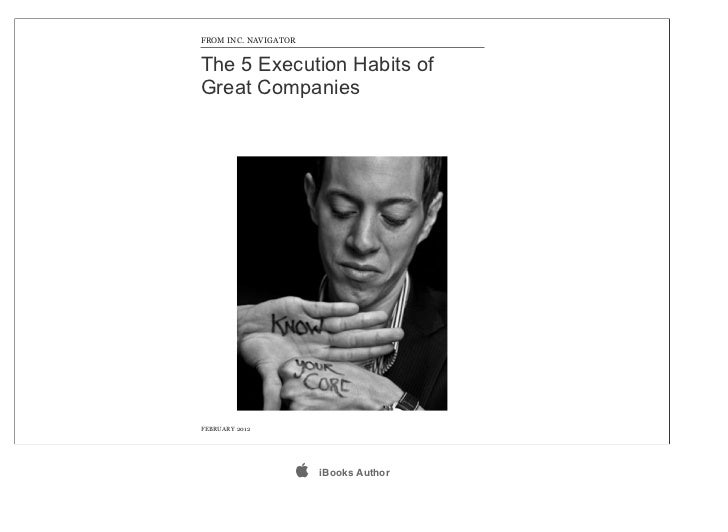 FROM INC. NAVIGATORThe 5 Execution Habits ofGreat CompaniesFEBRUARY 2012                     iBooks Author